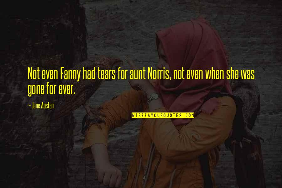 Need A Break Funny Quotes By Jane Austen: Not even Fanny had tears for aunt Norris,