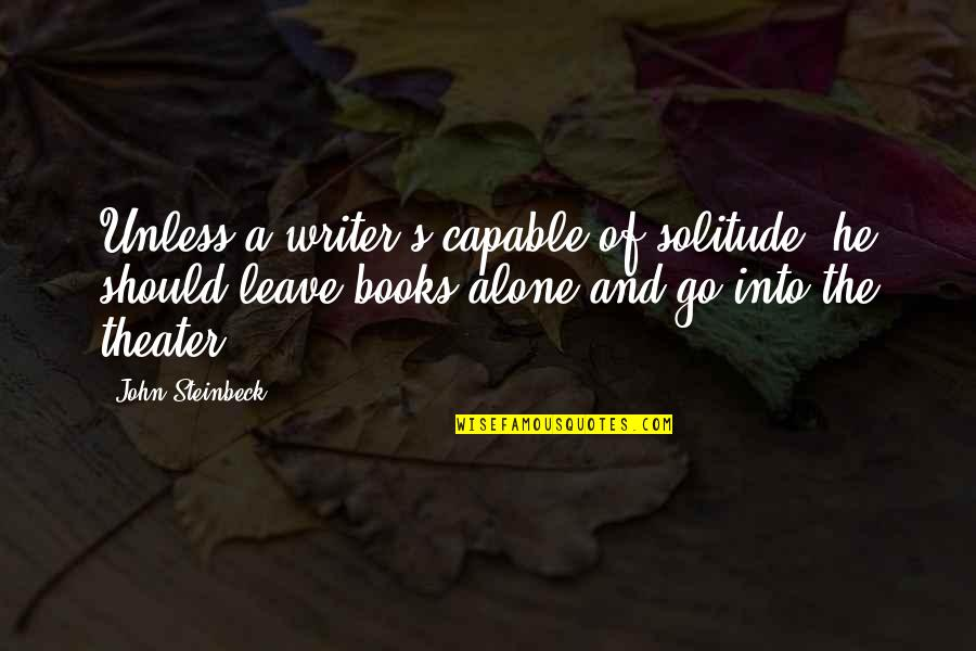 Need A Break Funny Quotes By John Steinbeck: Unless a writer's capable of solitude, he should