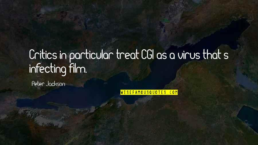 Need A Break Funny Quotes By Peter Jackson: Critics in particular treat CGI as a virus