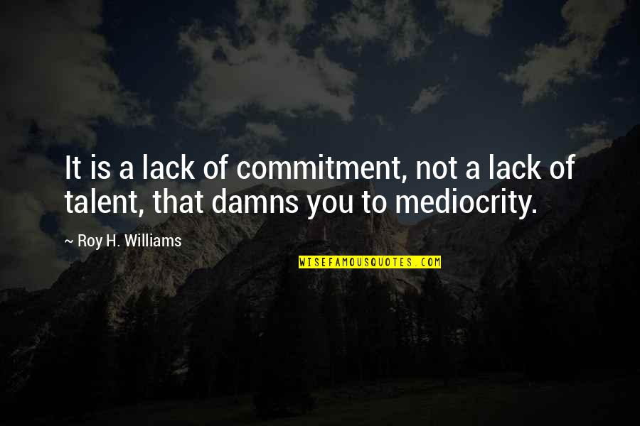 Need A Break Funny Quotes By Roy H. Williams: It is a lack of commitment, not a