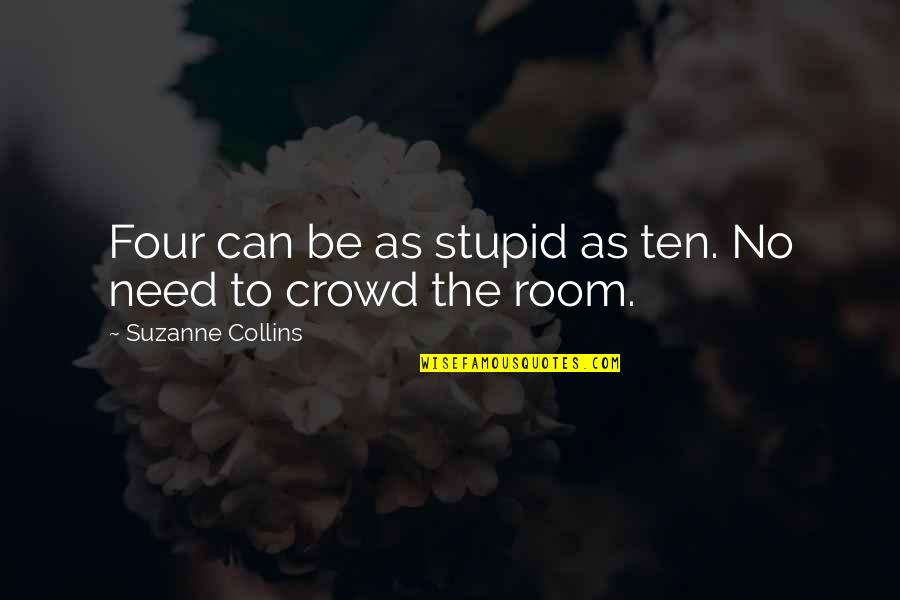 Need A Break Funny Quotes By Suzanne Collins: Four can be as stupid as ten. No
