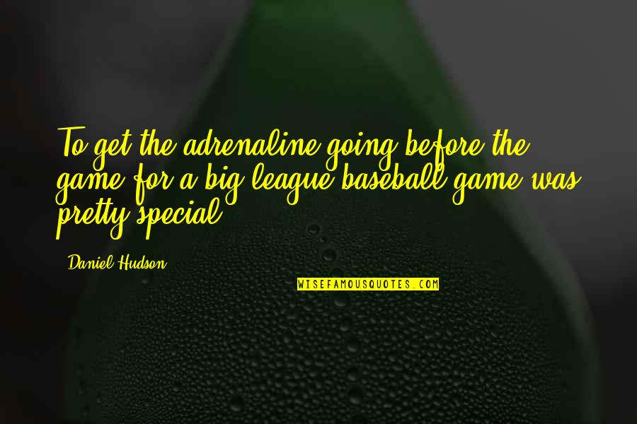 Need A Real Woman Quotes By Daniel Hudson: To get the adrenaline going before the game