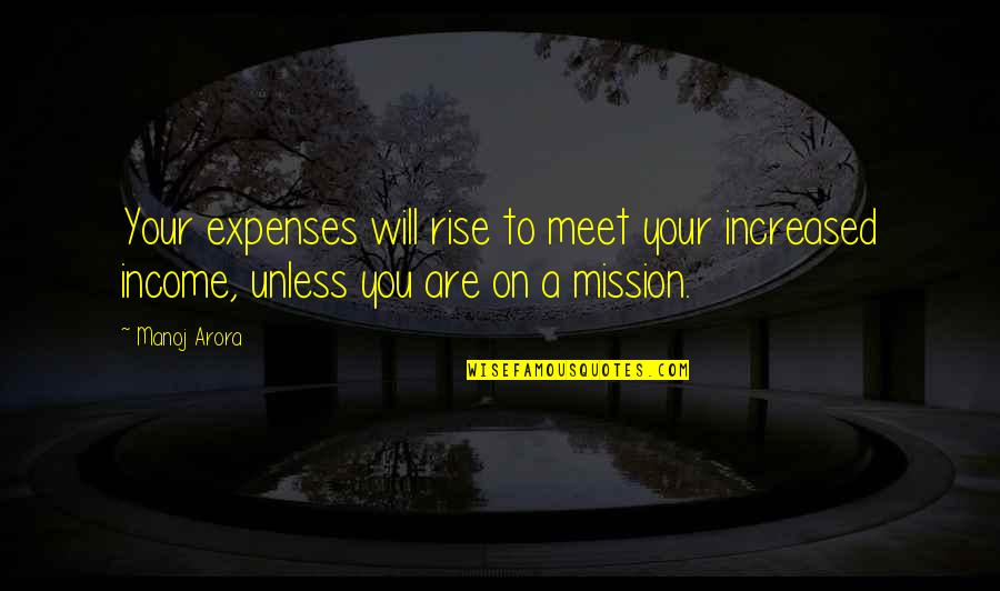 Need A Real Woman Quotes By Manoj Arora: Your expenses will rise to meet your increased