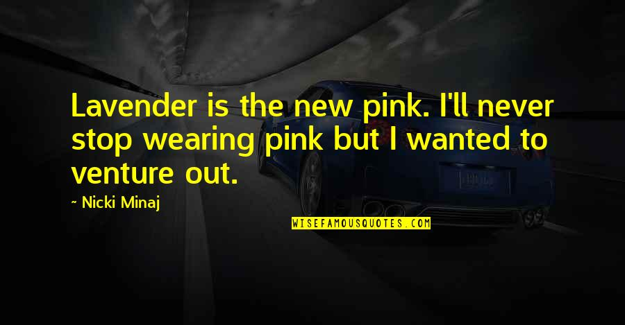 Need A Real Woman Quotes By Nicki Minaj: Lavender is the new pink. I'll never stop