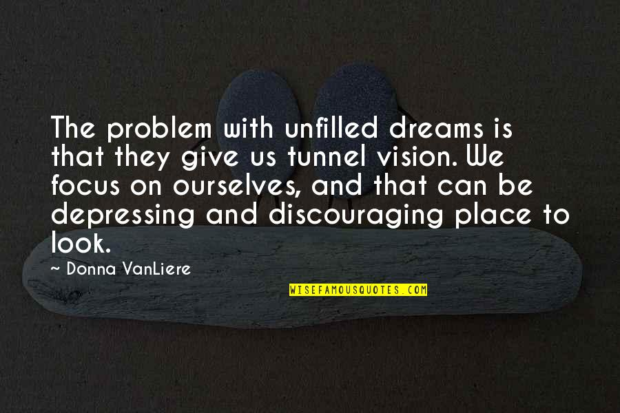 Need An Outlet Quotes By Donna VanLiere: The problem with unfilled dreams is that they