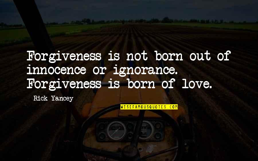 Need An Outlet Quotes By Rick Yancey: Forgiveness is not born out of innocence or