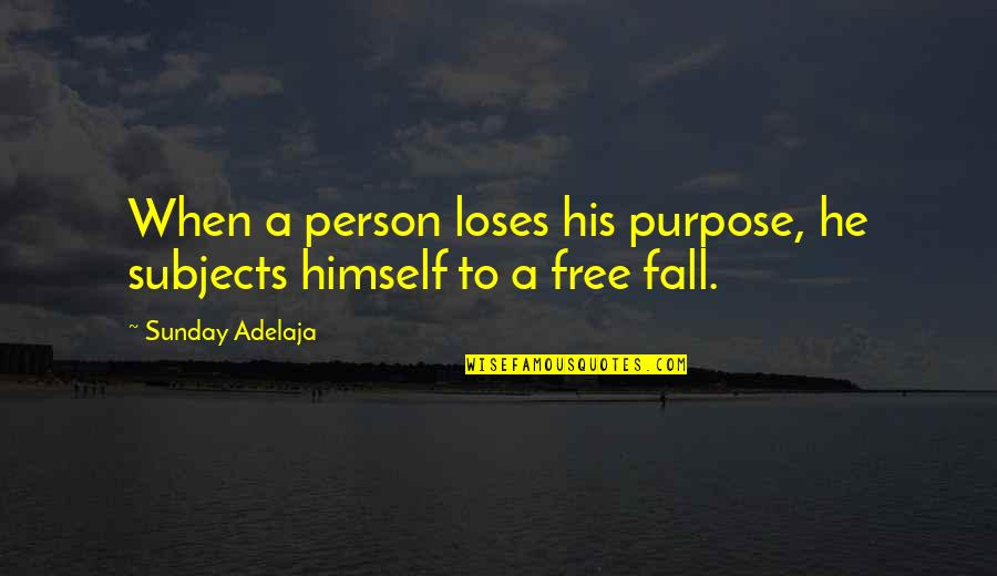 Need An Outlet Quotes By Sunday Adelaja: When a person loses his purpose, he subjects