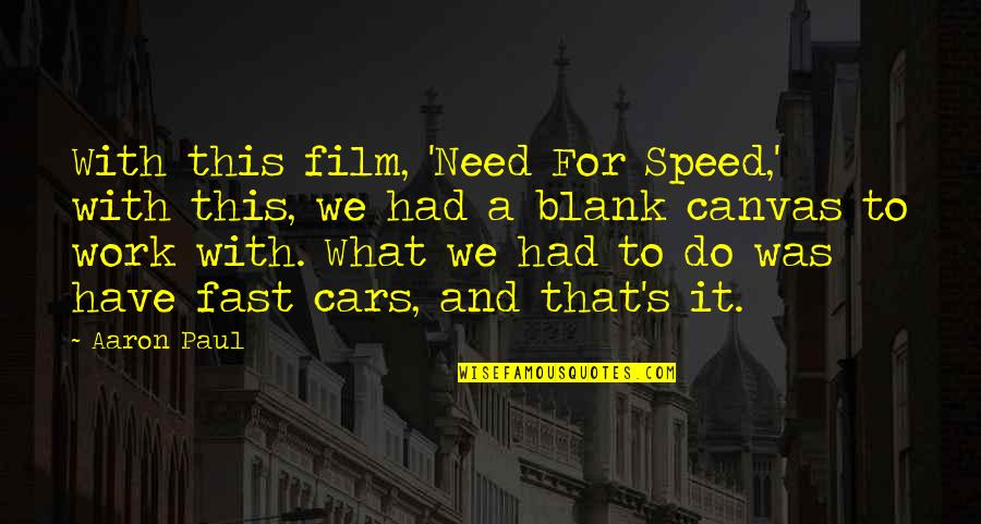 Need For Speed Quotes By Aaron Paul: With this film, 'Need For Speed,' with this,