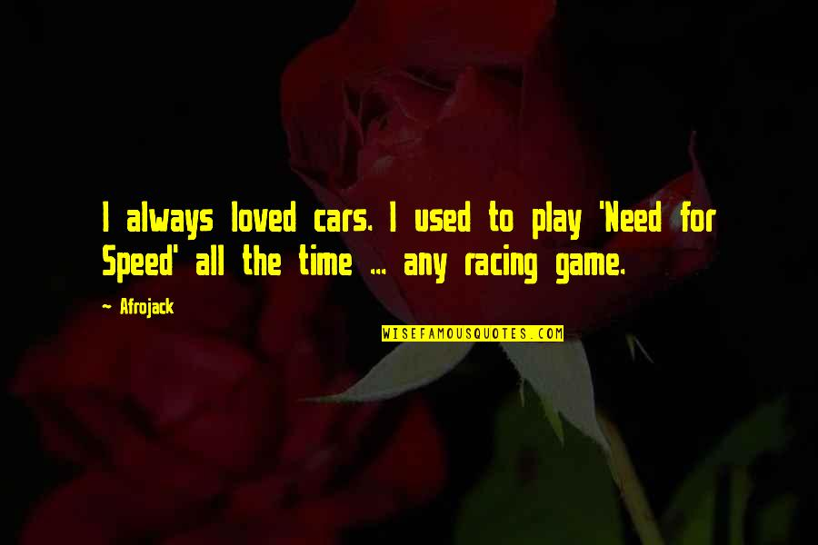 Need For Speed Quotes By Afrojack: I always loved cars. I used to play
