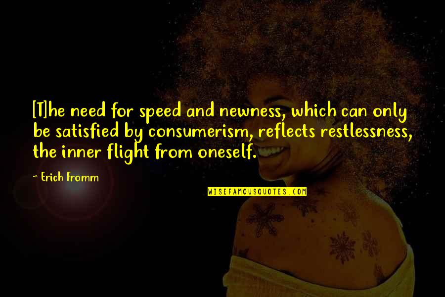 Need For Speed Quotes By Erich Fromm: [T]he need for speed and newness, which can