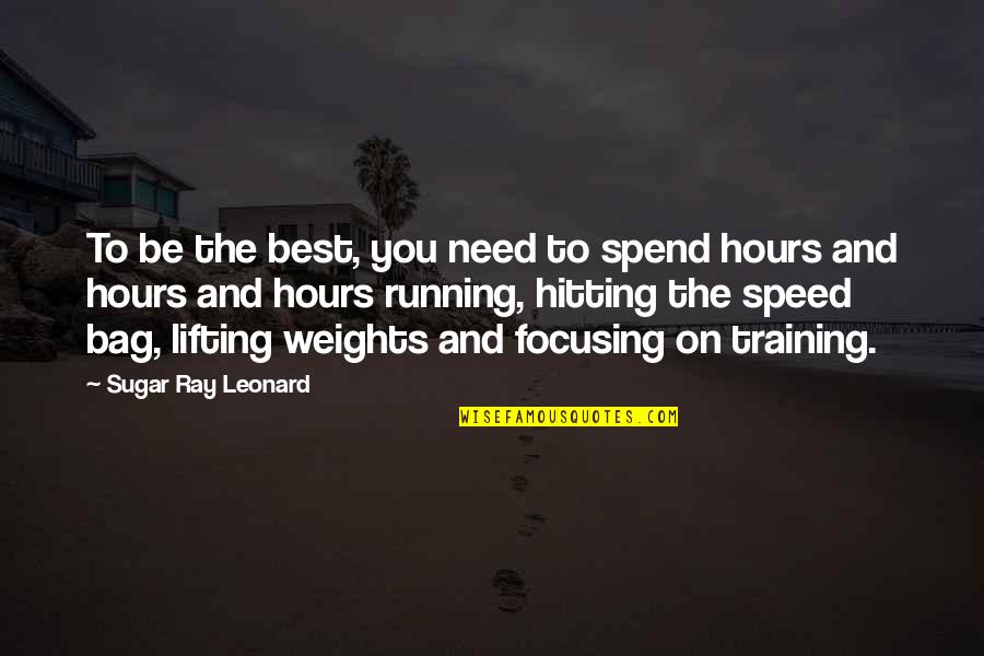 Need For Speed Quotes By Sugar Ray Leonard: To be the best, you need to spend