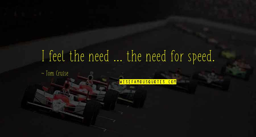 Need For Speed Quotes By Tom Cruise: I feel the need ... the need for
