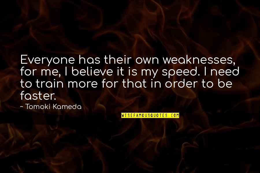 Need For Speed Quotes By Tomoki Kameda: Everyone has their own weaknesses, for me, I