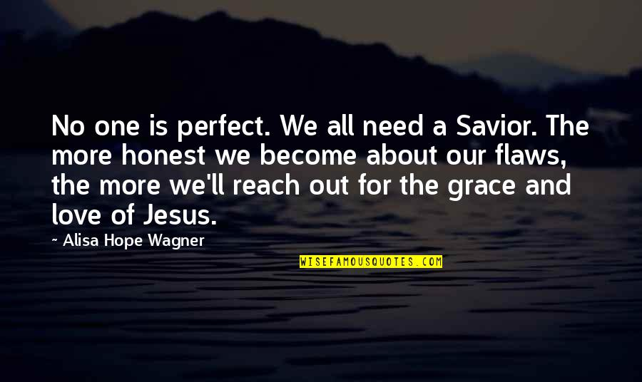 Need More Love Quotes By Alisa Hope Wagner: No one is perfect. We all need a