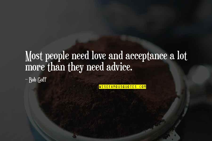 Need More Love Quotes By Bob Goff: Most people need love and acceptance a lot