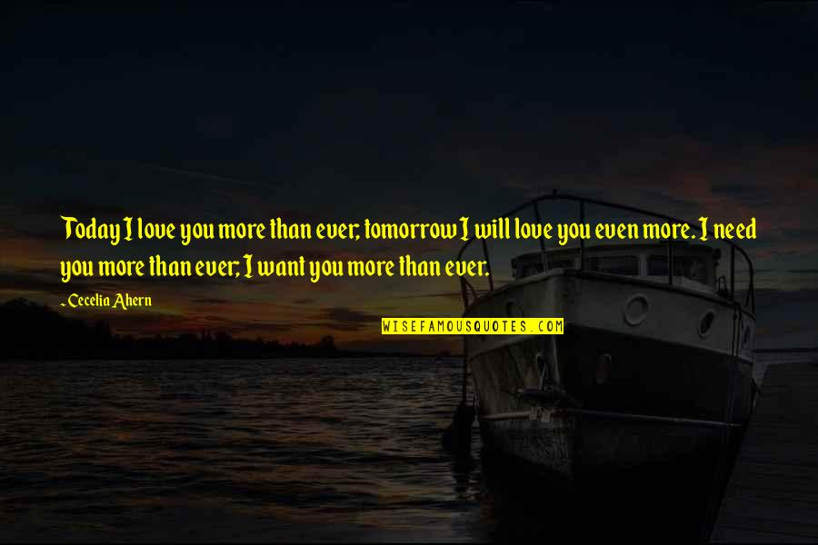 Need More Love Quotes By Cecelia Ahern: Today I love you more than ever; tomorrow
