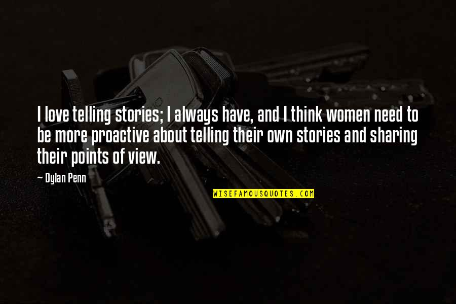 Need More Love Quotes By Dylan Penn: I love telling stories; I always have, and