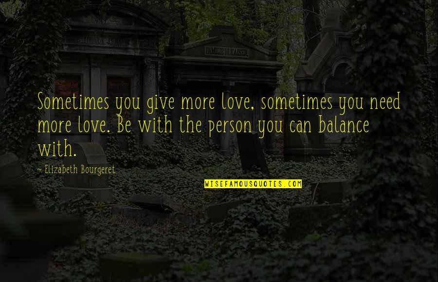 Need More Love Quotes By Elizabeth Bourgeret: Sometimes you give more love, sometimes you need