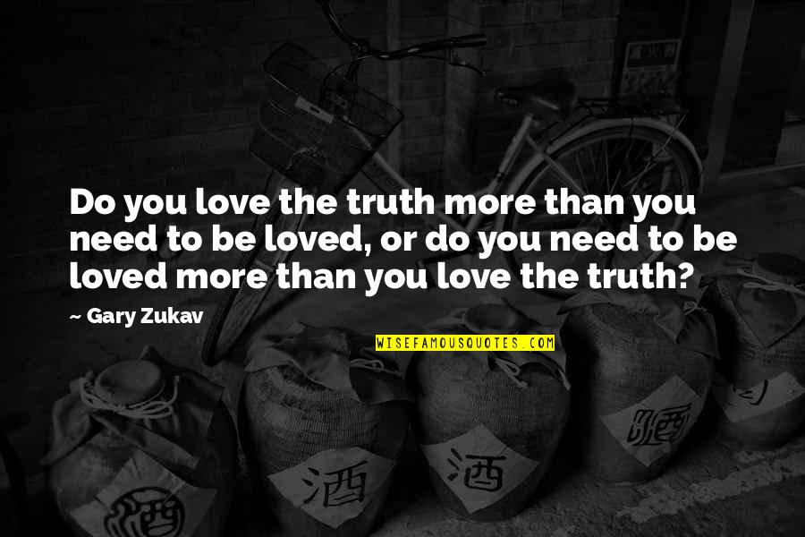 Need More Love Quotes By Gary Zukav: Do you love the truth more than you