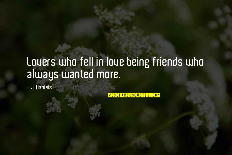 Need More Love Quotes By J. Daniels: Lovers who fell in love being friends who