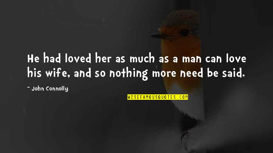 Need More Love Quotes By John Connolly: He had loved her as much as a