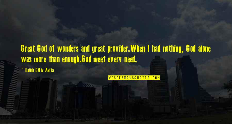 Need More Love Quotes By Lailah Gifty Akita: Great God of wonders and great provider.When I
