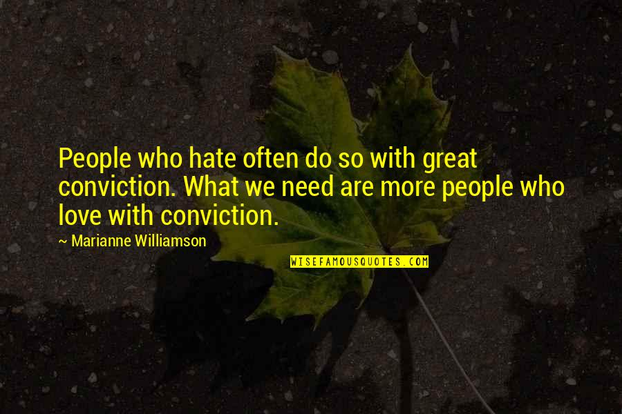 Need More Love Quotes By Marianne Williamson: People who hate often do so with great