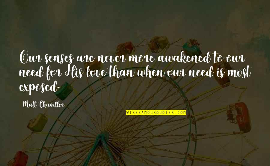 Need More Love Quotes By Matt Chandler: Our senses are never more awakened to our