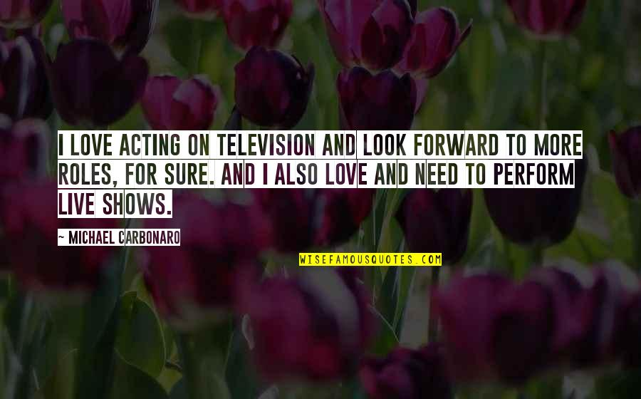 Need More Love Quotes By Michael Carbonaro: I love acting on television and look forward