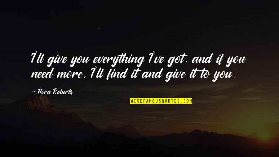 Need More Love Quotes By Nora Roberts: I'll give you everything I've got, and if
