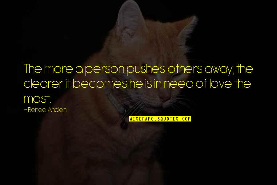Need More Love Quotes By Renee Ahdieh: The more a person pushes others away, the