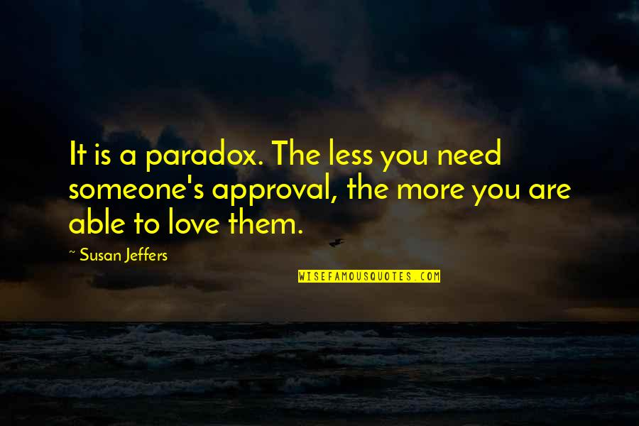 Need More Love Quotes By Susan Jeffers: It is a paradox. The less you need