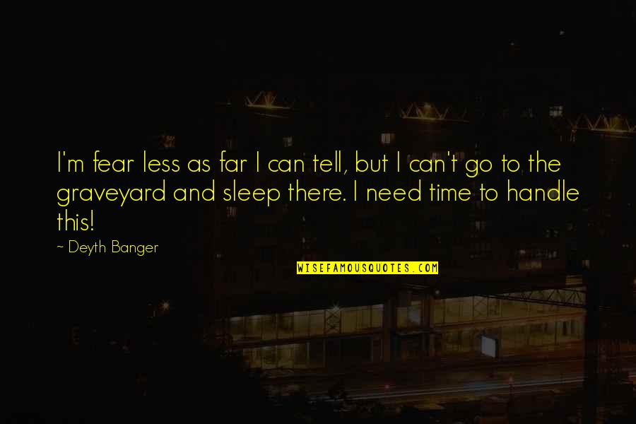 Need More Sleep Quotes By Deyth Banger: I'm fear less as far I can tell,
