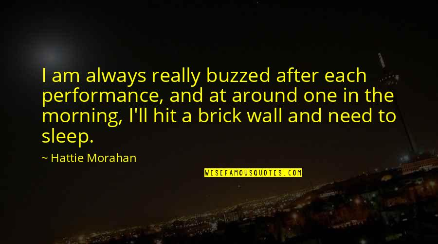Need More Sleep Quotes By Hattie Morahan: I am always really buzzed after each performance,