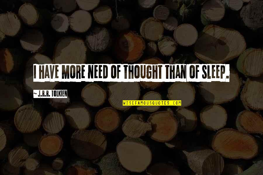 Need More Sleep Quotes By J.R.R. Tolkien: I have more need of thought than of