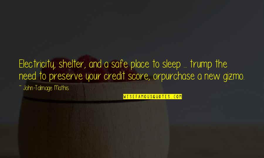 Need More Sleep Quotes By John-Talmage Mathis: Electricity, shelter, and a safe place to sleep