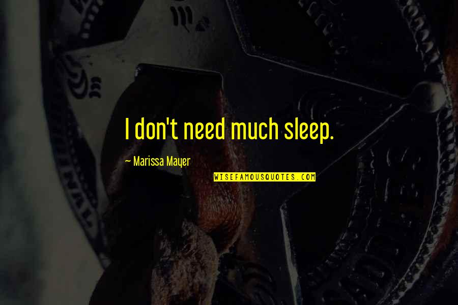 Need More Sleep Quotes By Marissa Mayer: I don't need much sleep.