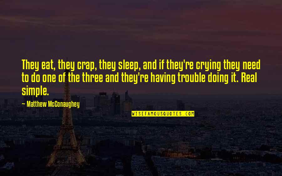 Need More Sleep Quotes By Matthew McConaughey: They eat, they crap, they sleep, and if