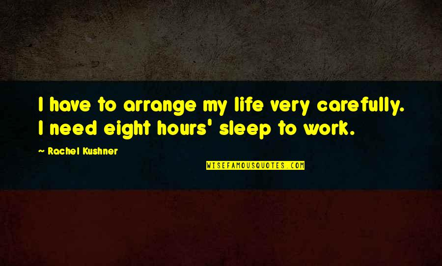 Need More Sleep Quotes By Rachel Kushner: I have to arrange my life very carefully.