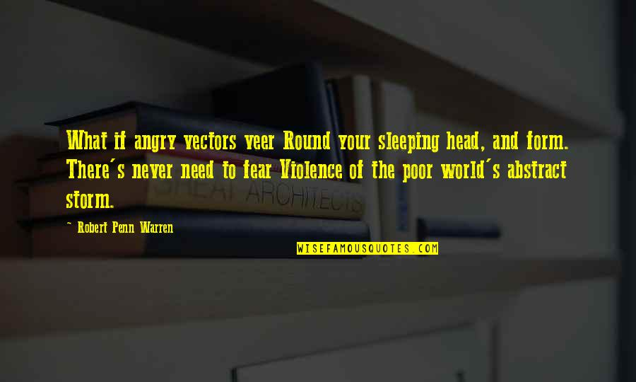 Need More Sleep Quotes By Robert Penn Warren: What if angry vectors veer Round your sleeping