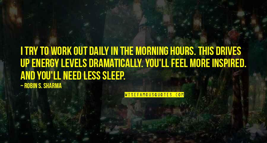 Need More Sleep Quotes By Robin S. Sharma: I try to work out daily in the