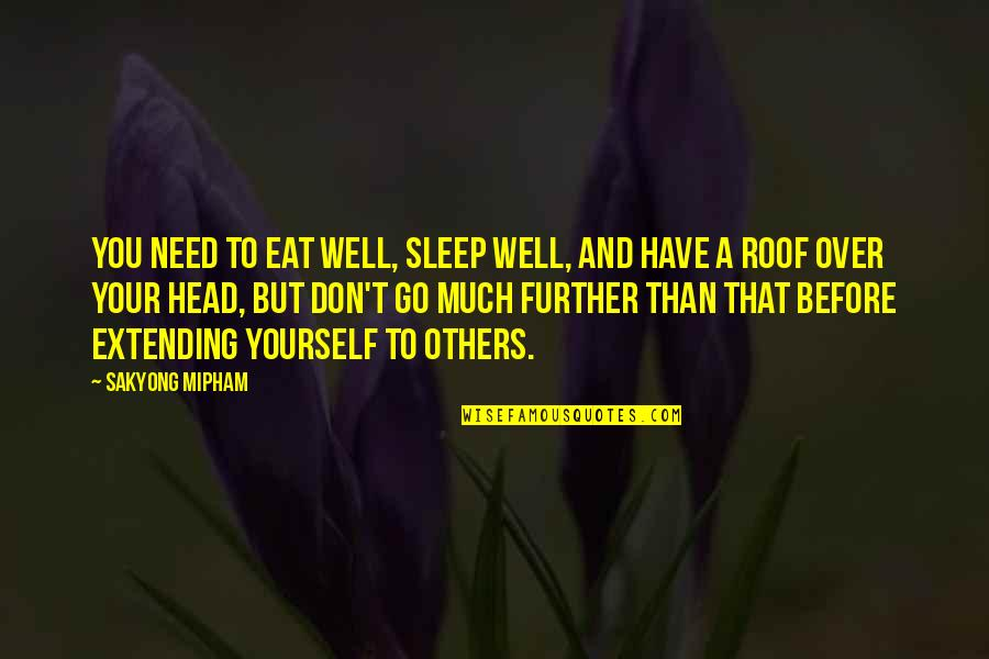 Need More Sleep Quotes By Sakyong Mipham: You need to eat well, sleep well, and