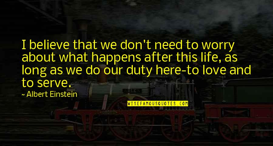Need Not Worry Quotes By Albert Einstein: I believe that we don't need to worry