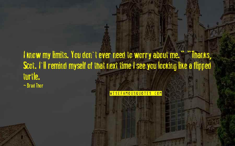 Need Not Worry Quotes By Brad Thor: I know my limits. You don't ever need