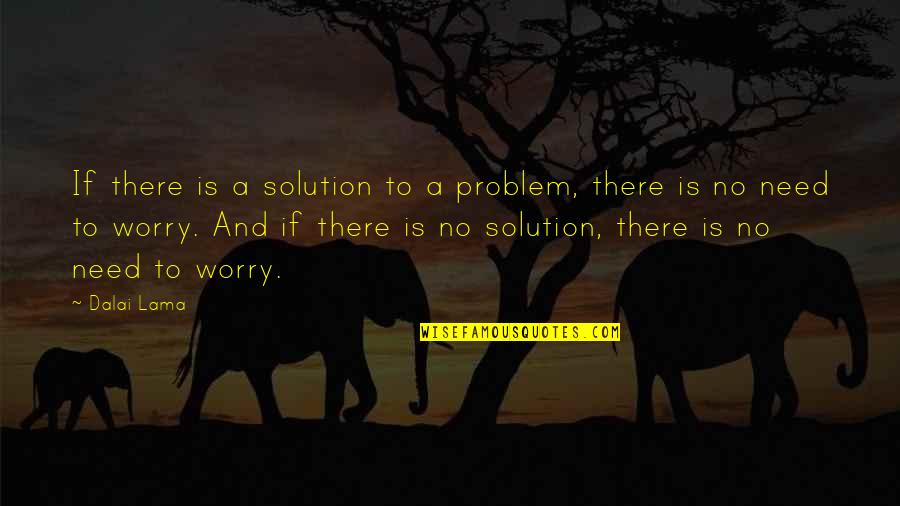 Need Not Worry Quotes By Dalai Lama: If there is a solution to a problem,