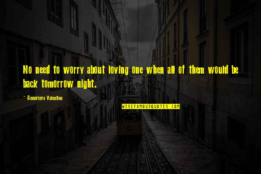 Need Not Worry Quotes By Genevieve Valentine: No need to worry about loving one when