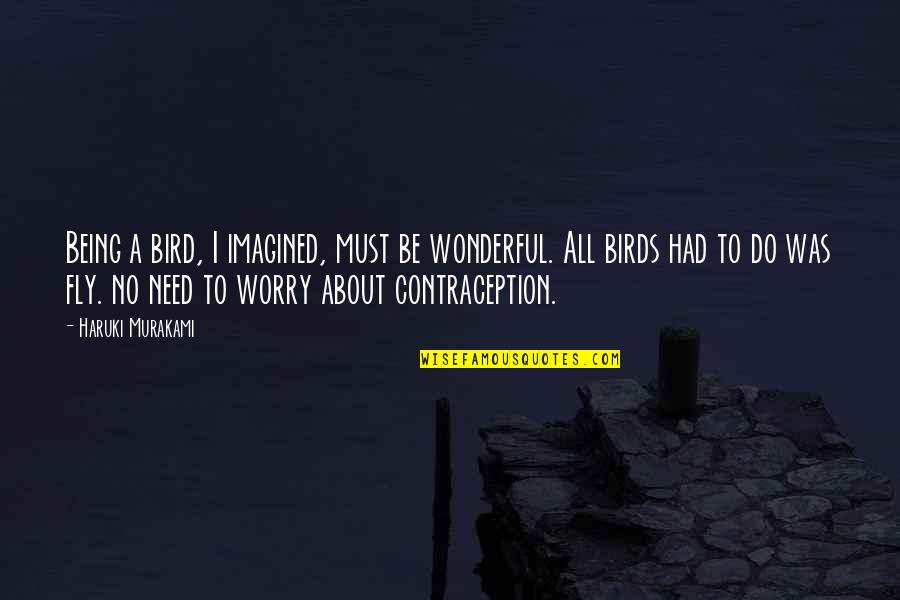Need Not Worry Quotes By Haruki Murakami: Being a bird, I imagined, must be wonderful.