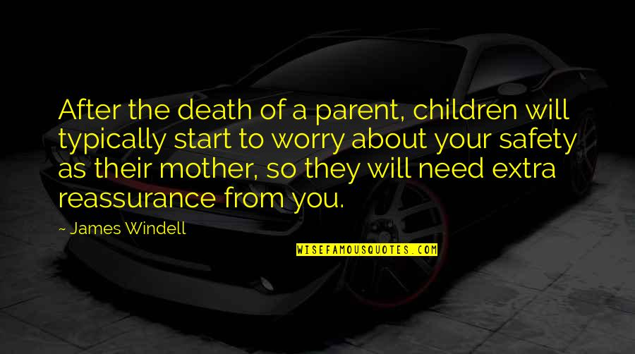 Need Not Worry Quotes By James Windell: After the death of a parent, children will