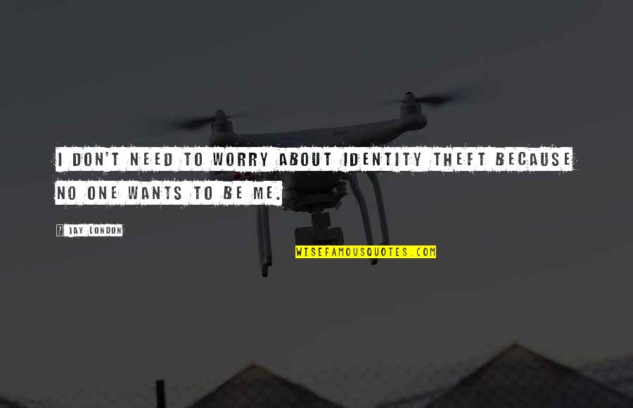 Need Not Worry Quotes By Jay London: I don't need to worry about identity theft