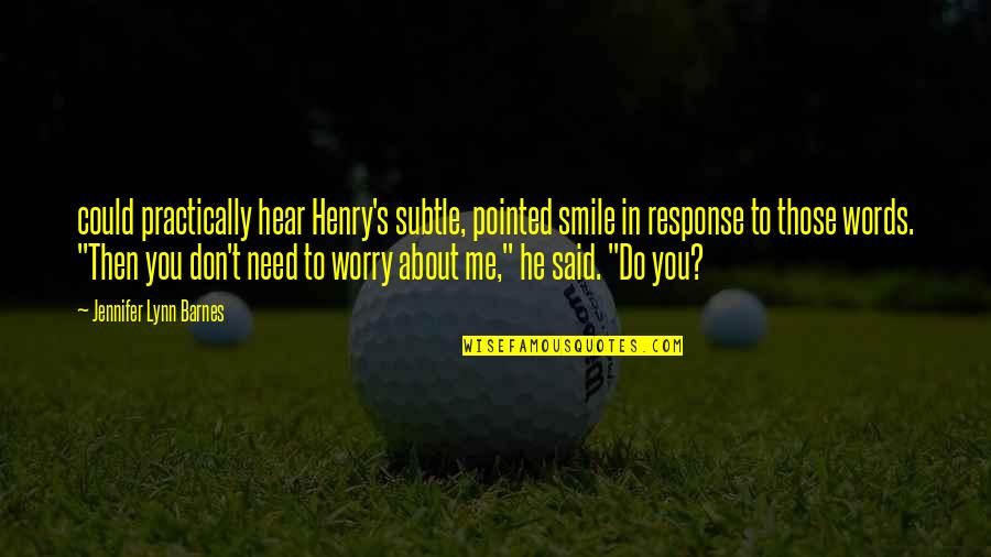 Need Not Worry Quotes By Jennifer Lynn Barnes: could practically hear Henry's subtle, pointed smile in